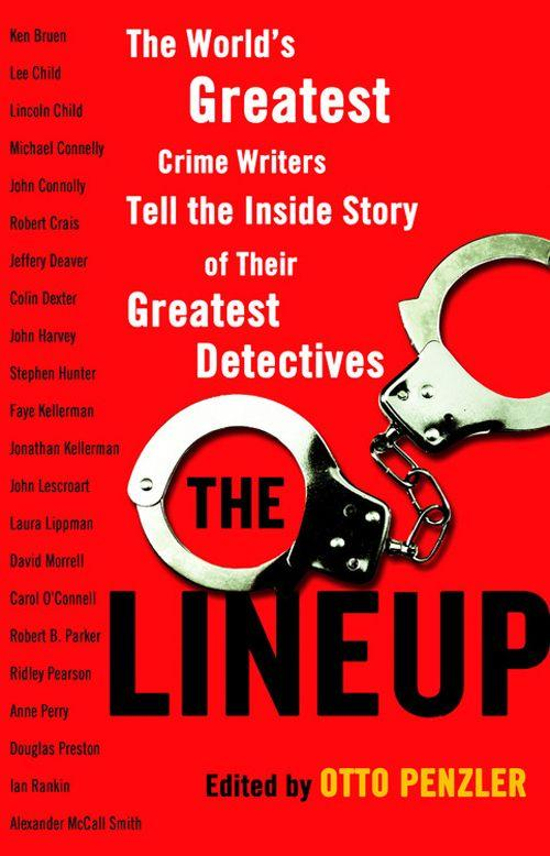 The Lineup: The World`s Greatest Crime Writers Tell the Inside Story of Their Greatest Detectives